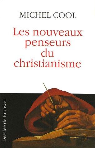 Les nouveaux penseurs du christianisme par Michel Cool