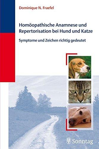 Homöopathische Anamnese und Repertorisierung bei Hund und Katze: Symptome und Zeichen richtig ()