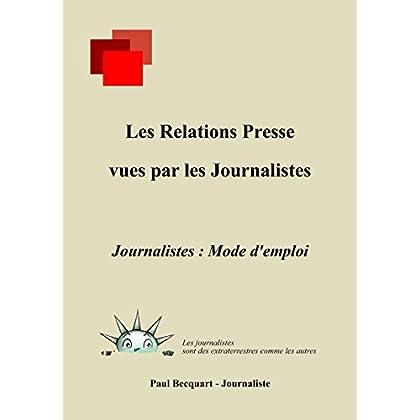 Les Relations Presse vues par les journalistes: Journalistes : Mode d'emploi