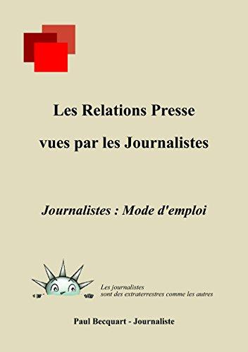 Les Relations Presse vues par les journalistes: Journalistes : Mode d'emploi par Paul Becquart