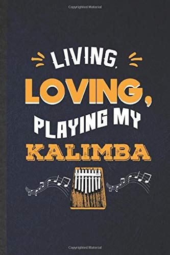 Living Loving Playing My Kalimba: Funny Blank Lined Music Teacher Lover Notebook/ Journal, Graduation Appreciation Gratitude Thank You Souvenir Gag Gift, Fashionable Graphic 110 Pages