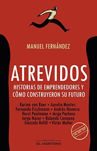 Atrevidos: Historias de emprendedores y cómo construyeron su futuro por Manuel Fernández