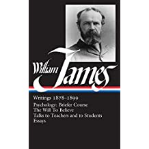 William James: Writings 1878-1899: Psychology: Briefer Course / The Will to Believe / Talks to Teachers and to Students / Essays