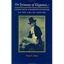 Tyranny of Elegance: Consumer Cosmopolitanism in the Era of Goethe