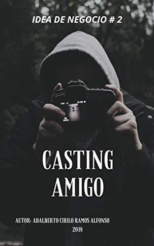 Casting Amigo: Innovación: Idea de Negocio (Negocios e Ideas de Negocios nº 1) por Adalberto Cirilo Ramos Alfonso