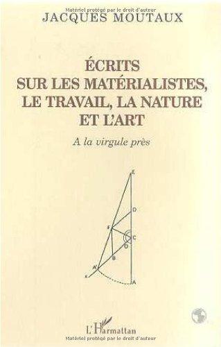 Ecrits sur les matérialistes - le travail, la nature et l'art