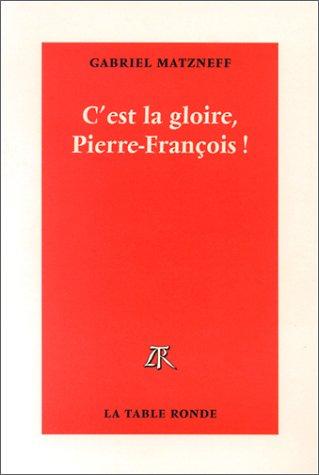 C'est la gloire, Pierre-François ! par Gabriel Matzneff