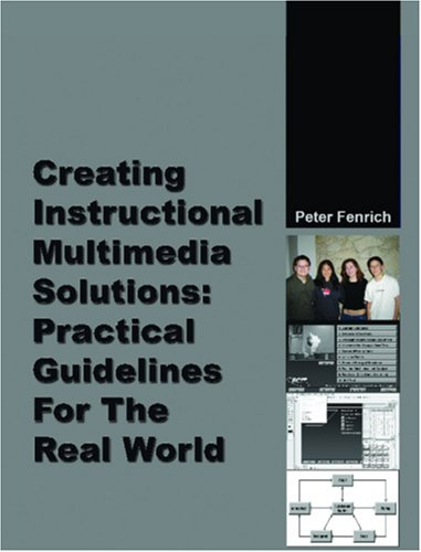 Creating Instructional Multimedia Solutions: Practical Guidelines for the Real World por Peter Fenrich