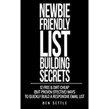 Newbie Friendly List Building Secrets: 12 Free & Dirt Cheap (but Proven Effective) Ways to Quickly Build a Responsive Email List (English Edition)