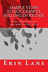 Simple Steps to Successful Selling in Retail: Trade-Industry Secrets that make Selling Easy! by Mrs Erin Lane (2013-03-06)