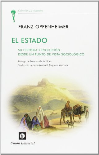 El Estado: Su historia y evolución desde un punto de vista sociológico (La Antorcha) por Franz Oppenheimer