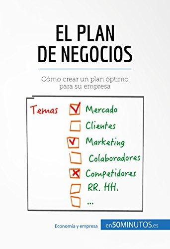 El plan de negocios: Cómo crear un plan óptimo para su empresa (Gestión y Marketing) por 50Minutos.es