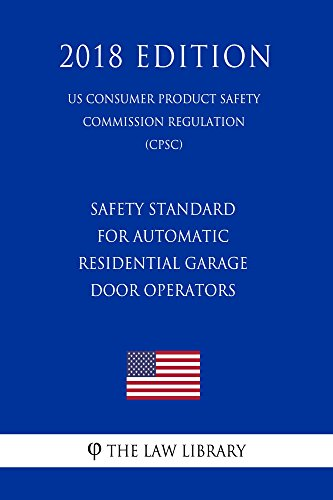 Automatic Residential Garage Door Operators (US Consumer Product Safety Commission Regulation) (CPSC) (2018 Edition) (English Edition) ()