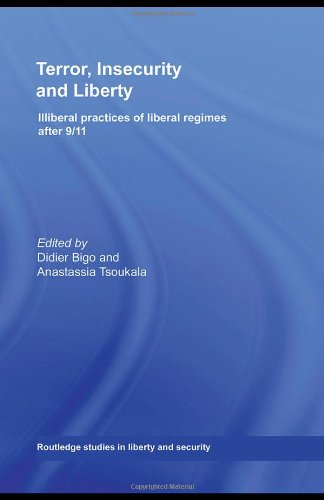 Terror, Insecurity and Liberty: Illiberal Practices of Liberal Regimes after 9/11 (Routledge Studies in Liberty and Security)