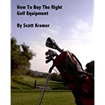 How To Buy the Right Golf Equipment (English Edition)