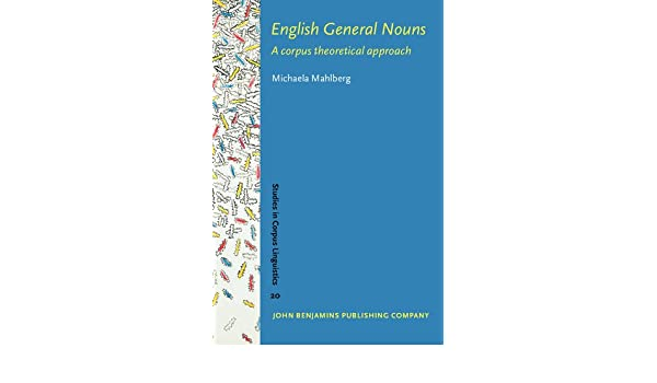 English General Nouns: A corpus theoretical approach (Studies in Corpus Linguistics)