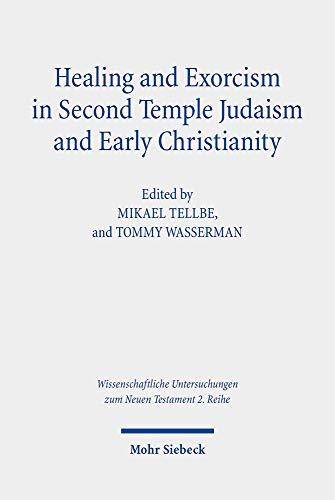 Healing and Exorcism in Second Temple Judaism and Early Christianity (Wissenschaftliche Untersuchungen zum Neuen Testament / 2. Reihe)