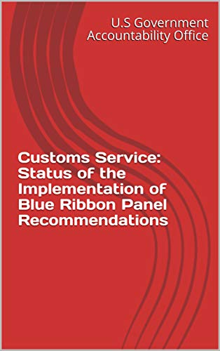 Customs Service: Status of the Implementation of Blue Ribbon Panel Recommendations (English Edition) -