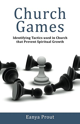 Book cover image for Church Games: Identifying Tactics Used in Church that Prevent Spiritual Growth
