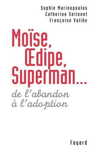 Moïse, Oedipe et Superman : De l'abandon à l'adoption