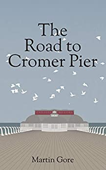 The Road to Cromer Pier by [Gore, Martin]