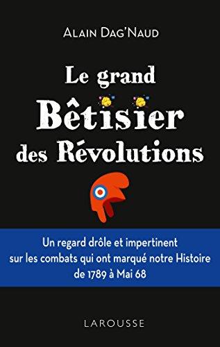 Le grand Bêtisier des révolutions par Alain Dag'Naud