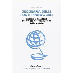 Geografia delle fonti rinnovabili. Energia e territorio per un'eco-ristrutturazione della società