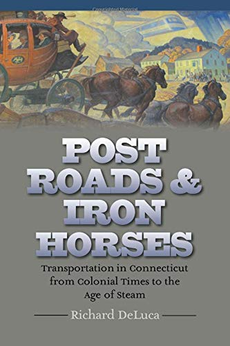 Post Roads & Iron Horses (Garnet Books - the Driftless Connecticut)