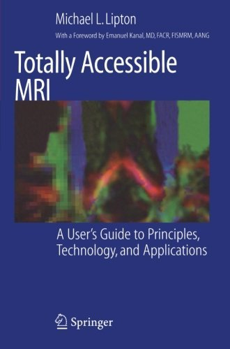 Totally Accessible MRI: A User's Guide to Principles, Technology, and Applications by Michael L. Lipton (2008-02-19)