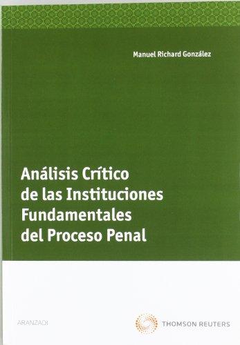 Análisis crítico de las instituciones fundamentales del proceso penal (Monografía)