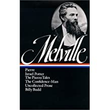 Herman Melville: Pierre, Israel Potter, the Confidence-Man, the Piazza Tale (Library of America)