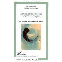 L'interprétation sociologique : Les auteurs, les théories, les débats de Francis Farrugia (15 octobre 2006) Broché