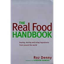 Real Food Handbook: Buying, Storing and Using Ingredients from Around the World