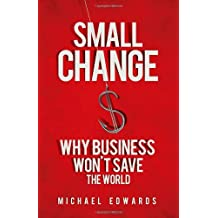 Small Change: Why Business Won't Save the World
