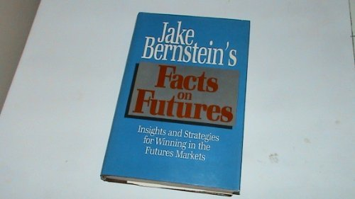 Jake Bernstein's Facts on Futures: Insights and Strategies for Winning in the Futures Market by Jake Bernstein (1986-11-02)
