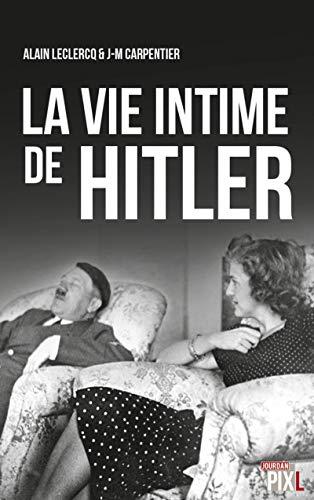 La vie intime de Hitler par Alain Leclercq