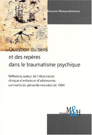 Question du sens et des repères dans le traumatisme psychique. Réflexions autour de l'observation clinique d'enfants et d'adolescents survivants du génocide rwandais de 1994