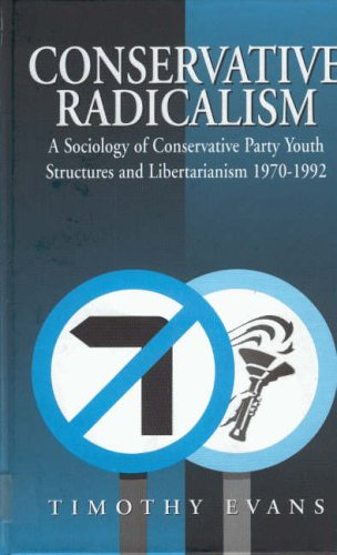 Conservative Radicalism: A Sociology of Conservative Party Youth Structures and Libertarianism 1970-1992: A Sociology of Conservative Party Youth Structures and Libertarianism, 1970-92 por Timothy Evans