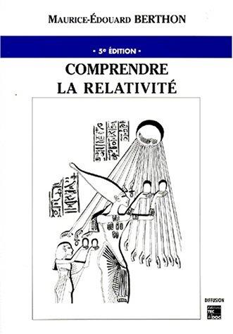 COMPRENDRE LA RELATIVITE. 5ème édition par Maurice-Edouard Berthon, Marc-Etienne Guillanton