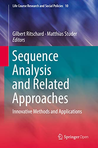 Sequence Analysis and Related Approaches: Innovative Methods and Applications (Life Course Research and Social Policies Book 10) (English Edition)