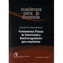 Fundamentos Físicos de Electricidad y Electromagnetismo para arquitectos (Cuadernos para la Docencia. Ingeniería y Arquitectura)