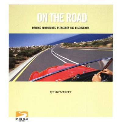 On the Road: Driving Adventures, Pleasures and Discoveries por Peter Schindler