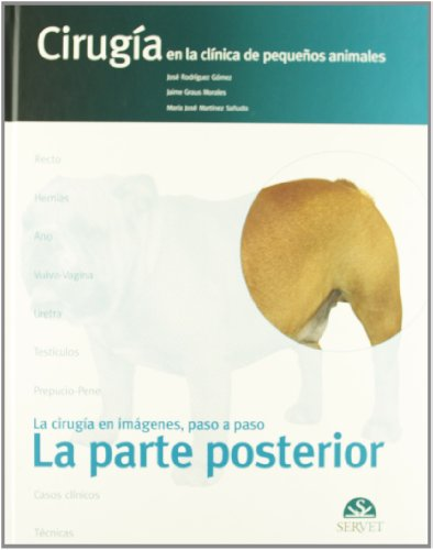 La parte posterior. Cirugía en la clínica de pequeños animales - Libros de veterinaria - Editorial Servet por José Rodríguez Gómez