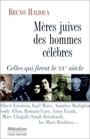 Mères juives des hommes célèbres. Celles qui firent le XXème siècle par Bruno Halioua