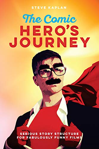 The Comic Hero's Journey: Serious Story Structure for Fabulously Funny Films (English Edition)