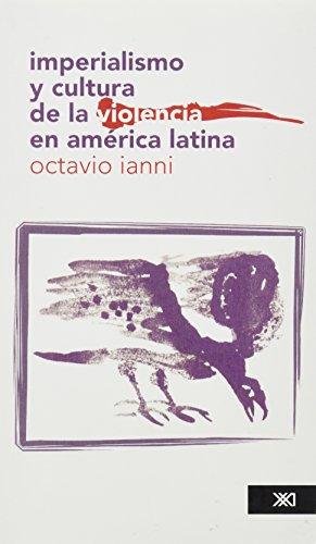 Imperialismo y cultura de la violencia en América Latina (Sociología y política)