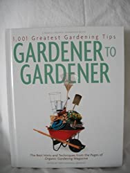 Gardener to Gardener: 1,001 Greatest Gardening Tips Ever : The Best Hints and Techniques from the Pages of Og Magazine
