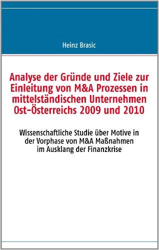Analyse der Gründe und Ziele zur Einleitung von M&A Prozessen in mittelständischen Unternehmen Ost-Österreichs 2009 und 2010: Wissenschaftliche Studie ... und Wien im Ausklang der Finanzkrise