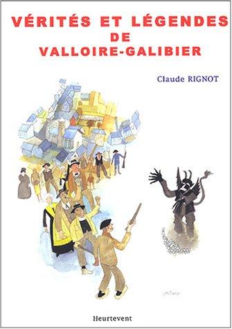 Vérités et légendes de Valloire-Galibier par Claude Rignot