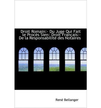 Droit Romain: Du Juge Qui Fait Le Proc?'s Sien: Droit Fran Ais: - de La Responsabilit Des Notaires (Hardback) - Common